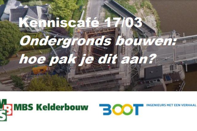 Kenniscafé 17 maart 2020 Ondergronds bouwen Hoe pak je dit aan